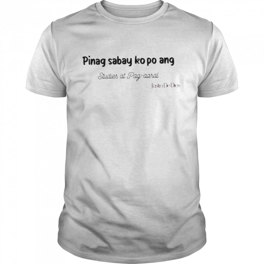 Pinag Sabay Ko Po Ang Studies At Pag Aaral shirt